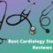 Cardiology Stethoscope Reviews and Buyer's Guide 2021